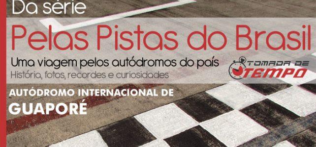 PELAS PISTAS DO BRASIL – Autódromo Internacional de Guaporé