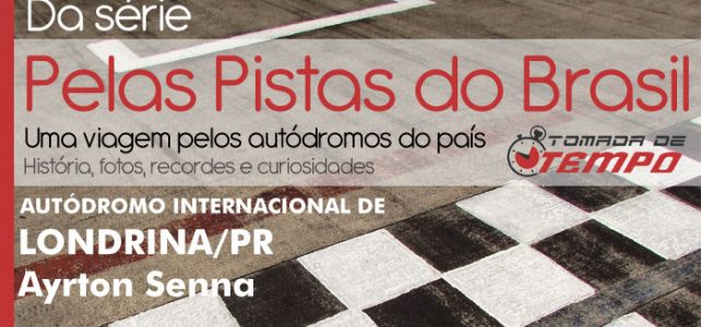 PELAS PISTAS DO BRASIL – Autódromo Internacional Ayrton Senna – Londrina/PR